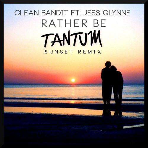 Clean Bandit Ft. Jess Glynne - Rather Be (TANTUM ''Sunset'' Remix)