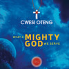 Cwesi Oteng - What A Mighty God WE Serve