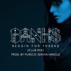 BANKS - Beggin For Thread (Club Mix) [Prod By Pureco Servin Harold] DL in description