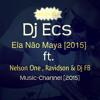 Dj Ecs - Ela Não Maya Feat. Nellson One & Ravidson & DJ FB)