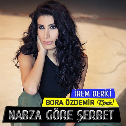 İrem Derici - Nabza Göre Şerbet (Bora Özdemir Remix)