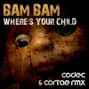 BAM BAM - WHERES YOUR CHILD (CODEC + CORTAE RMX) FREE DOWNLOAD