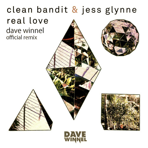 Clean Bandit, Jess Glynne - Real Love (Dave Winnel Official Remix)