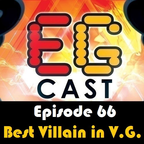 EGCast: Episode 66 - أفضل شخصية شريرة