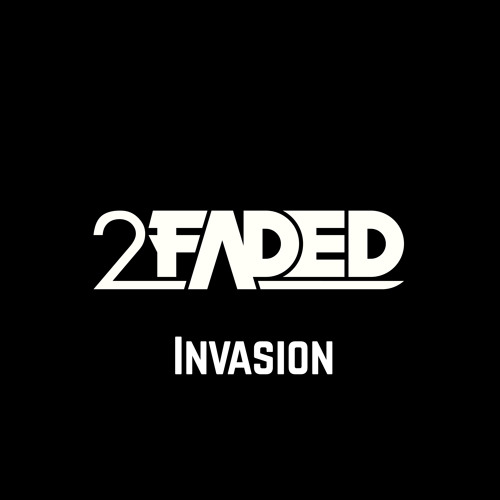 2 Faded - Invasion