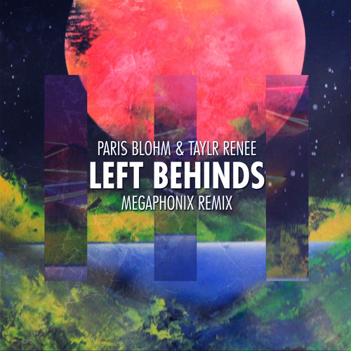 Paris Blohm & Taylor Renee - Left Behinds (Megaphonix Remix)