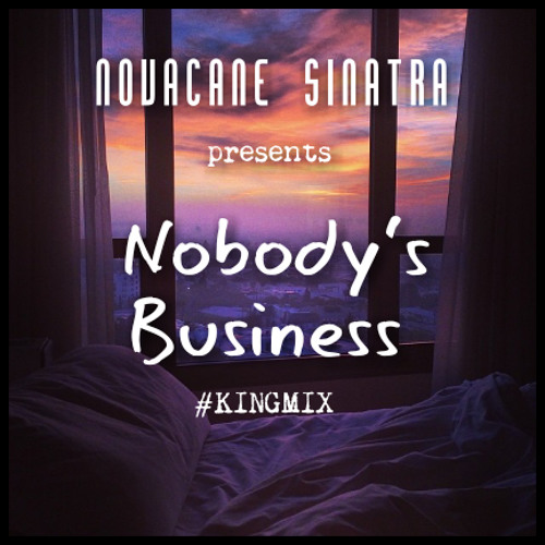 Novacane Sinatra - Nobody's Business (The KING Mix)