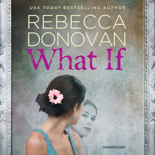 What If by Rebecca Donovan, Read by Noelle Kayser - Audiobook Excerpt