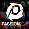 Even So Come- Passion 2015