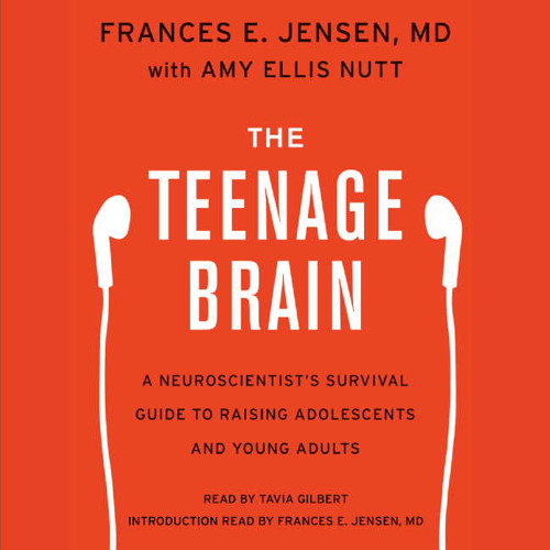 THE TEENAGE BRAIN by Frances E. Jensen M.D. with Amy Ellis Nutt