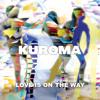 Kuroma - Love Is On The Way