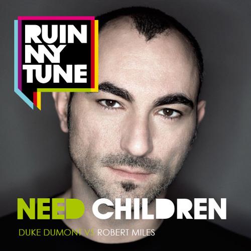 Duke Dumont vs Robert Miles - Need Children (RUINMYTUNE MashUp)
