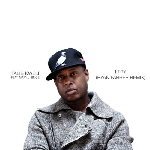 Talib Kweli - I Try Feat. Mary J. Blige (Ryan Farber Remix)