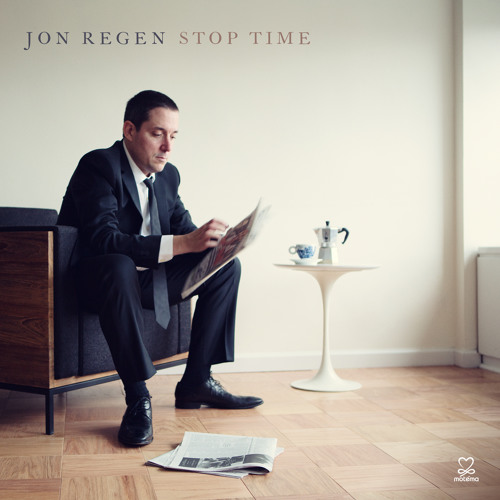 STOP TIME - THE NEW ALBUM BY JON REGEN    PRODUCED BY MITCHELL FROOM