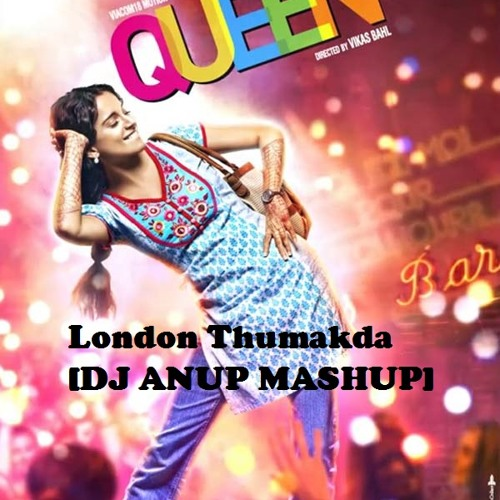 Queen - London Thumakda [DJ ANUP MASHUP]