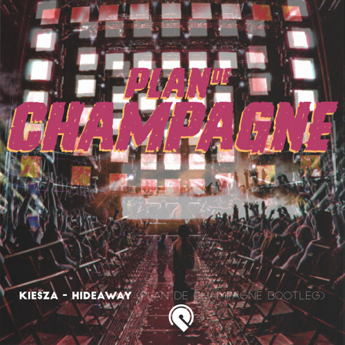 Kiesza - Hideaway (PLAN DE CHAMPAGNE bootleg)