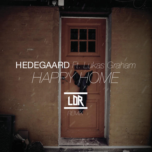 Hedegaard ft. Lukas Graham - 'Happy Home' [LDR REMIX] *Supported By Hedegaard*