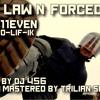 E11even Ft. Pro - Lif - Ik - Law N Forced (prod By DJ 456)