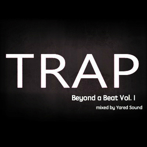 Trap -Beyond A Beat Vol. 1 mixed by Yared Sound(See Description)