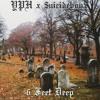YPH x $UICIDEBOY$ - Six Feet Deep