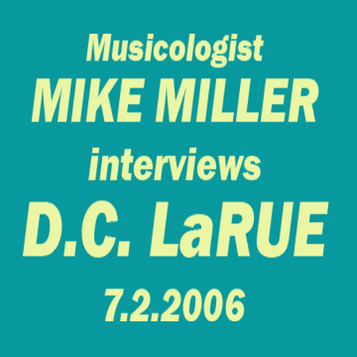 """MY MUSICAL PAST IN A NUT SHELL"" - MIKE MILLER interviews D.C. LaRUE  7/2/2006"