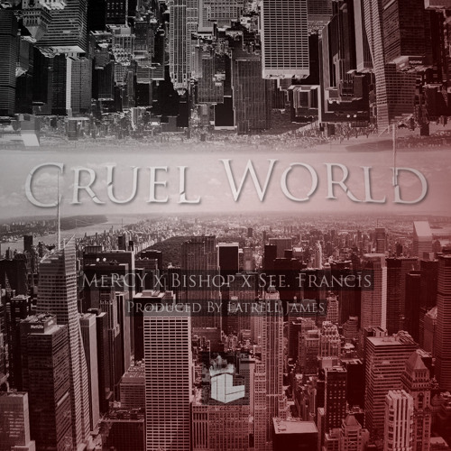 MeRCY, See. Francis, Bishop - Cruel World (Prod. By Latrell James)