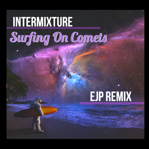 Intermixture - Surfing on Comets (Electric Jazz Project Remix)