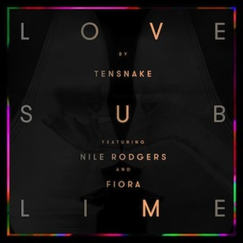 Love Sublime - Tensnake feat. Nile Rodgers & Fiora