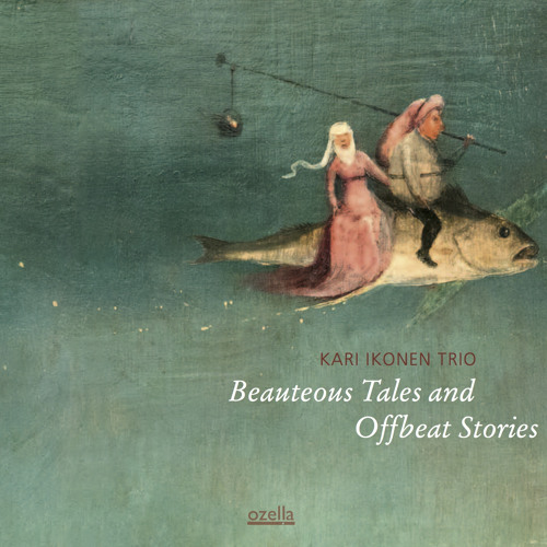 "Excerpts from ""Kari Ikonen Trio: Beauteous Tales and Offbeat Stories"""