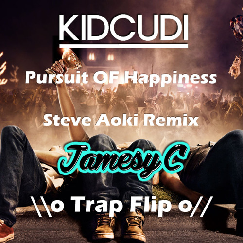 Kid Cudi Pursuit Of Happiness Steve Aoki Remix Jamesy C Trap Flip Free Download By Jamesy C On Soundcloud Hear The World S Sounds