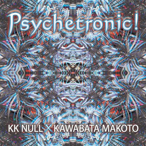 "KK NULL & KAWABATA MAKOTO ""Psychetronic! (excerpt)"""