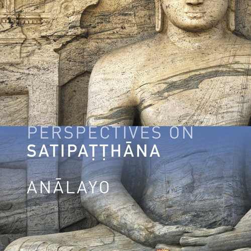 Anālayo introduces his new book, Perspectives on Satipatthana