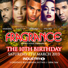 FRAGRANCE 10TH BIRTHDAY : SAT 7TH MARCH @ INDUSTRY