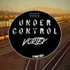 Calvin Harris - Under Control ( Vortex RMX 2015 ) Download In Description