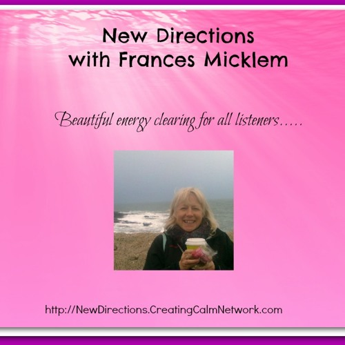 New Directions with Frances Micklem - A beautiful energy clearing and healing