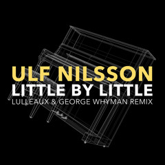 Ulf Nilsson - Little By Little (Lulleaux & George Whyman Remix)