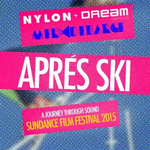 Après Ski Sundance 2015 Mix (Presented By Nylon & Dream Hotels)