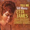 Tell Me Tell Mama ( Etta James Legend Remix)