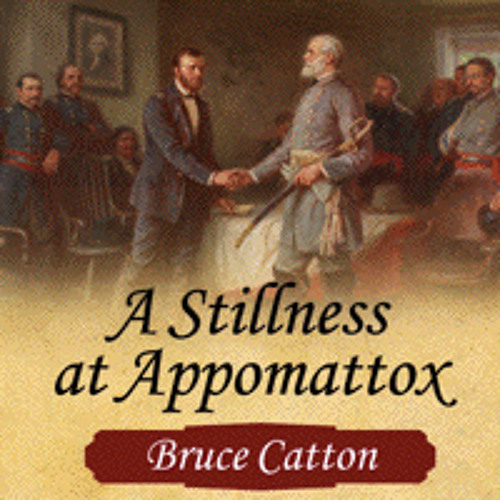 A STILLNESS AT APPOMATTOX By Bruce Catton, Read By Michael Kramer