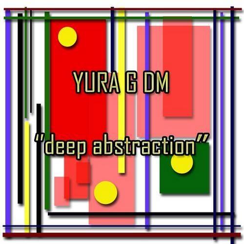 Yura G DM - Deep abstraction (Demo Cut)