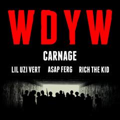 Carnage - WDYW Feat. Lil Uzi Vert, A$AP Ferg, Rich The Kid