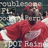 TRUBLESOME TDOT RAINES Ft. WOODBOY PERN