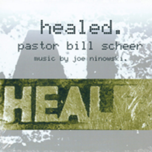 Healed - Pastor Bill Scheer