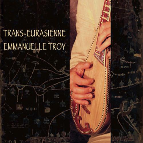 """Album """"Trans-Eurasienne"""" - extraits / par Emmanuelle Troy"""