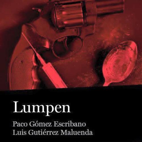 Paco Gómez Escribano (sin pero con Maluenda) Presenta Lumpen