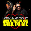 Love It When You Talk To Me - Latty J & Kranium
