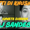 MITTI DI KHUSHBOO  ( DJ  SANDESH  Ft SHWETA SUBRAM )  ( FOR SOMEONE SPECIAL )