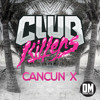 Club Killers - Cancun X (Preview)