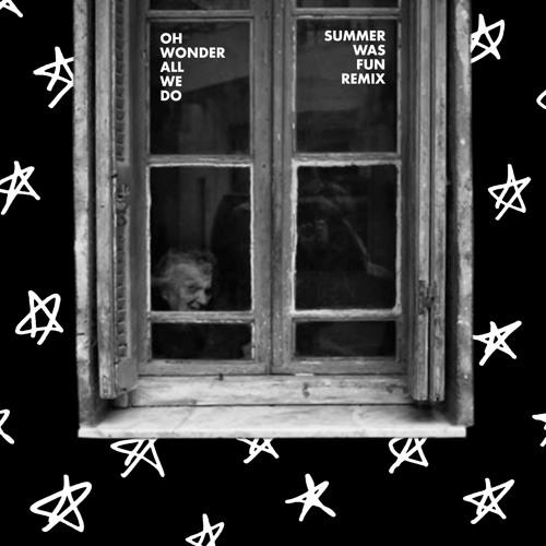 Oh Wonder - All We Do (Summer Was Fun Remix)