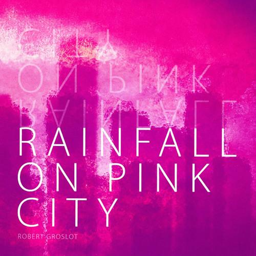 Rainfall on Pink City (1979) - Robert Groslot